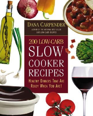 200 Low-Carb Slow Cooker Recipes By Carpender, Dana