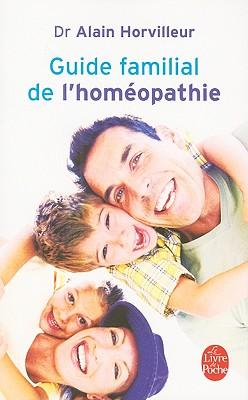 Guide Familial De L' Homeopathie By Horvilleur, Alain